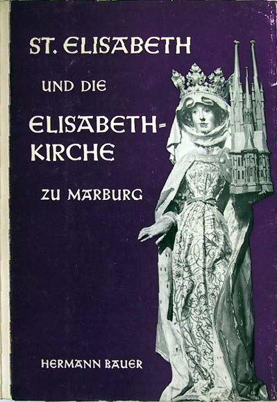 Bauer, Hermann: St. Elisabeth und die Elisabethkirche zu Marburg.