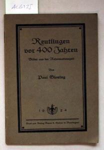 Gloning, Paul: Reutlingen vor 400 Jahren. Bilder aus der Reformationszeit.