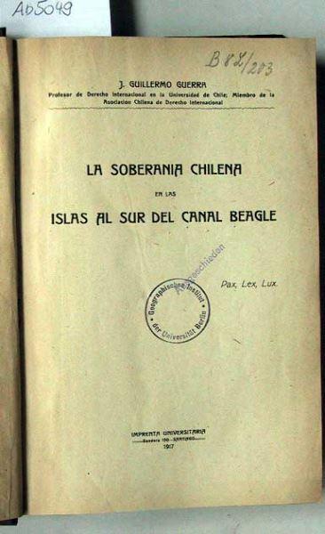 Guerra, Guillermo J.: La Soberania Chilena en las Islas al sur del Canal Beagle.
