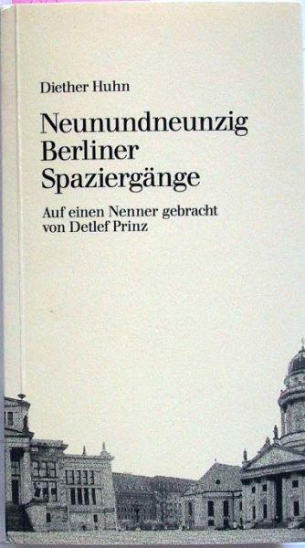 Huhn, Diether: Neunundneunzig Berliner Spaziergänge. Auf einen Nenner gebracht von Detlef Prinz.