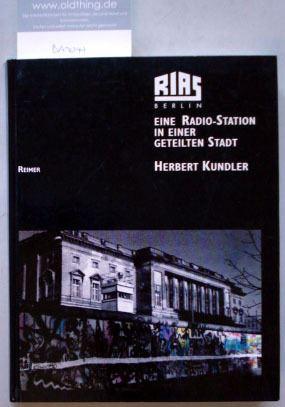 Kundler, Herbert: Rias Berlin. Eine Radio-Station in einer geteilten Stadt.
