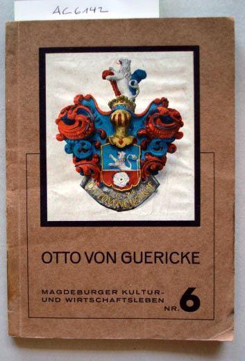 Schimank, Hans: Otto von Guericke Bürgermeister von Magdeburg. Ein deutscher Staatsmann, Denker und Forscher.