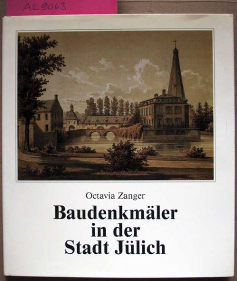 Zanger, Octavia: Baudenkmäler in der Stadt Jülich.