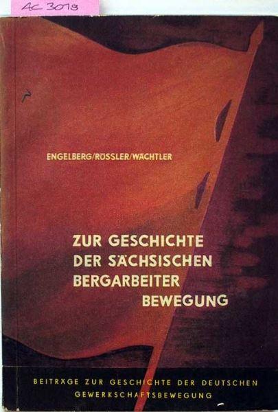 Engelberg Ernst, Rössler Horst und Wächter Eberhard: Zur Geschichte der Sächsischen Bergarbeiterbewegung.