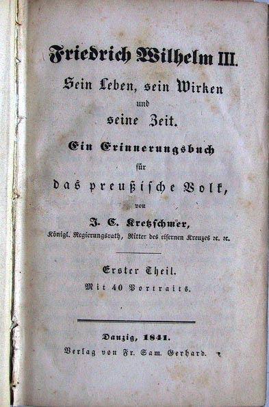 Kretschmer, J.C.: Friedrich Wilhelm III. Sein Leben, sein Wirken und seine Zeit. Ein Erinnerungsbuch für das preussische Volk. Erster und Zeiter Theil in einem Band.