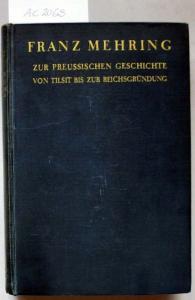 Mehring, Franz: Zur Preussischen Geschichte von Tilsit bis zur Reichsgründung.