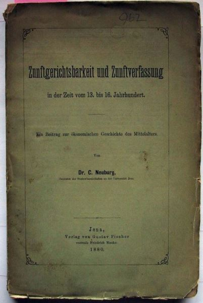 Neuberg, C.: Zunftgerichtsbarkeit und Zunftverfassung in der Zeit vom 13. bis zum 16. Jahrhundert. Ein Beitrag zur ökonomischen Geschichte des Mittelalters.