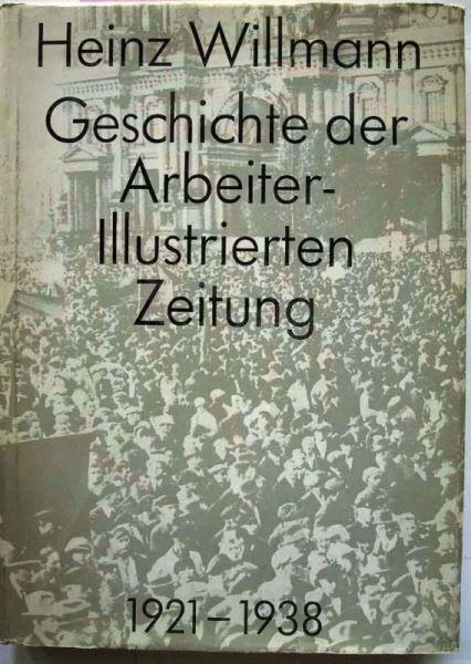 Willmann, Heinz: Geschichte der Arbeiter-Illustrierten Zeitung 1921 - 1938.