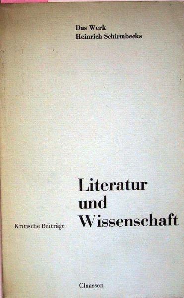 Horst August Karl und Usinger Fritz (Hrsg.): Literatur und Wissenschaft. Das Werk Heinrich Schirmbecks.