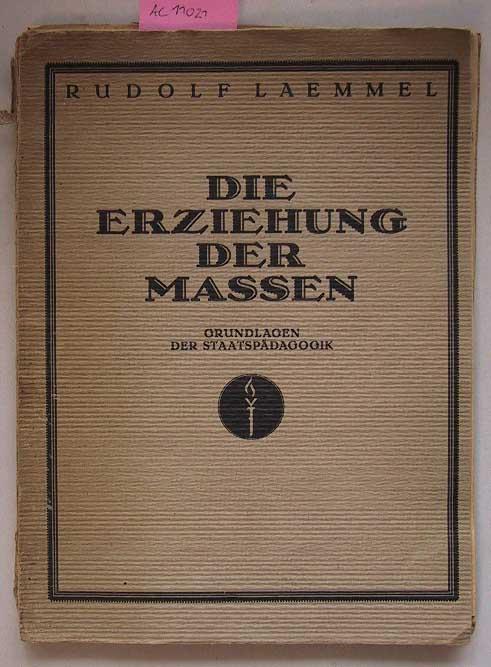 Laemmel, Rudolf: Die Erziehung der Massen. Grundlagen der Staatspädagogik.