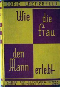 Lazarsfeld, Sofie: Wie die Frau den Mann erlebt. Fremde Bekenntnisse und eigene Betrachtungen.