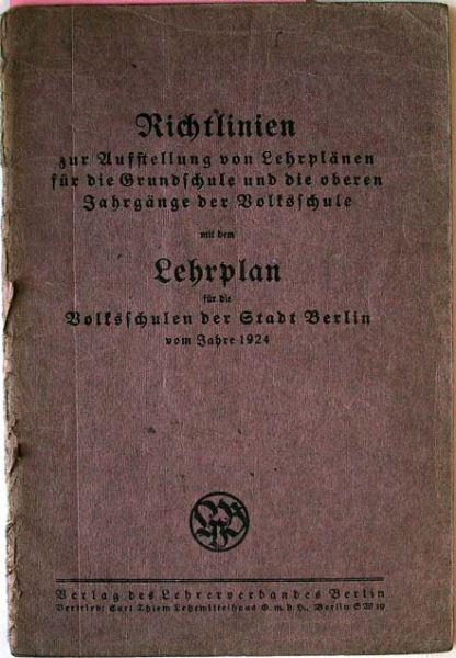 o.A.: Richtlinien zur Aufstellung von Lehrplänen für die Grundschule und die oberen Jahrgänge der Volksschule mit dem Lehrplan für die Volksschulen der Stadt Berlin vom Jahre 1924.