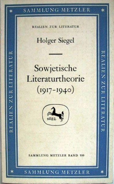 Siegel, Holger: Sowjetische Literaturtheorie (1917-1940) - Von der historisch-materialistischen zur marxistisch-leninistischen Literaturtheorie.