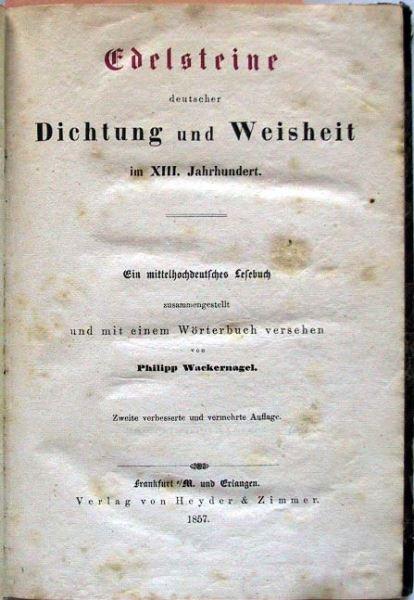 Wackernagel, Philipp: Edelsteine deutscher Dichtung und Weisheit im XIII. Jahrhundert. Ein mittelhochdeutsches Lesebuch zusammengestellt und mit einem Wörterbuch versehen.