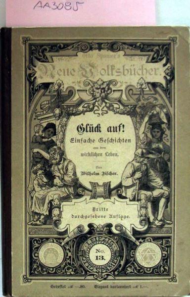 Fischer, Wilhelm: Glück auf! Einfache Geschichten aus dem wirklichen Leben.