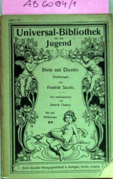 Jacobs, Friedrich: Alwin und Theodor. Erzählung von Friedrich Jacobs. Neu herausgegeben von Dietrich Theden.