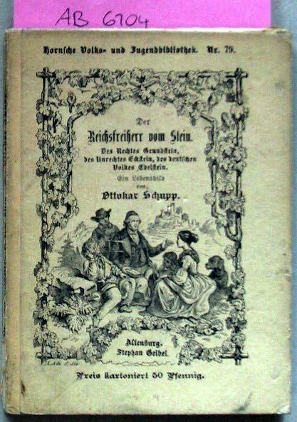 Schupp, Ottokar: Der Reichsfreiherr von Stein. Des Rechtes Grundstein, des Unrechtes Eckstein, des deutschen Volkes Edelstein.