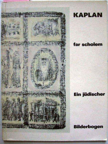 Anatoli L. Kaplan: far scholem - Ein jüdischer Bilderbogen - Das grafische Werk.