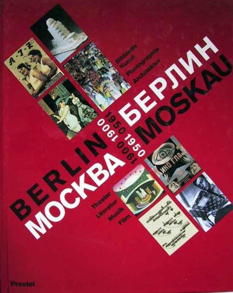 Antonowa, Irina / Merkert, Jörn (Hrsg.): Berlin - Moskau / 1900 - 1950: Bildende Kunst, Photographie, Architektur, Theater, Literatur, Musik, Film.