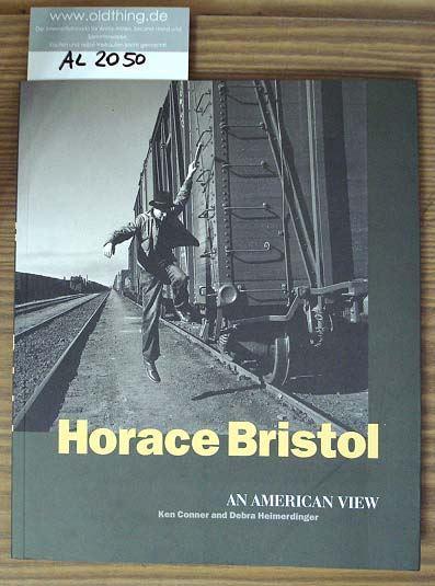 Conner, Ken & Heimerdinger, Debra: Horace Bristol - An American View.