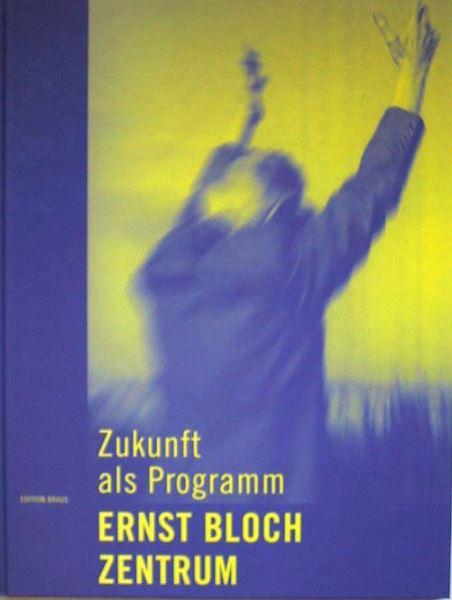 Ernst-Bloch-Zentrum der Stadt Ludwigshafen am Rhein (Hrsg.): Ernst-Bloch-Zentrum - Zukunft als Programm.