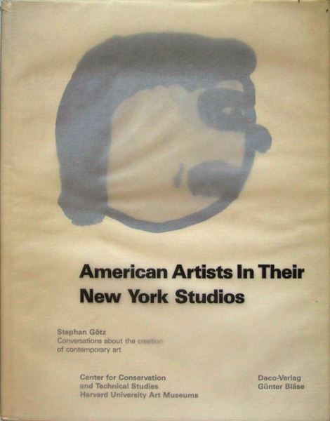 Götz, Stephan: American Artists In Their New York Studios - Conversations about the creation of contemporary art.