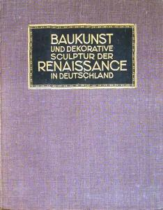 Julius Hoffmann (Hrsg.): Baukunst und dekorative Skulptur der Renaissance in Deutschland.
