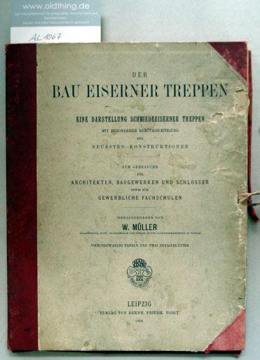 Müller, W. (Hrsg.): Der Bau Eisener Treppen. Eine Darstellung Schmiedeeisener Treppen mit besonderer Berücksichtigung der neuesten Konstruktionen.