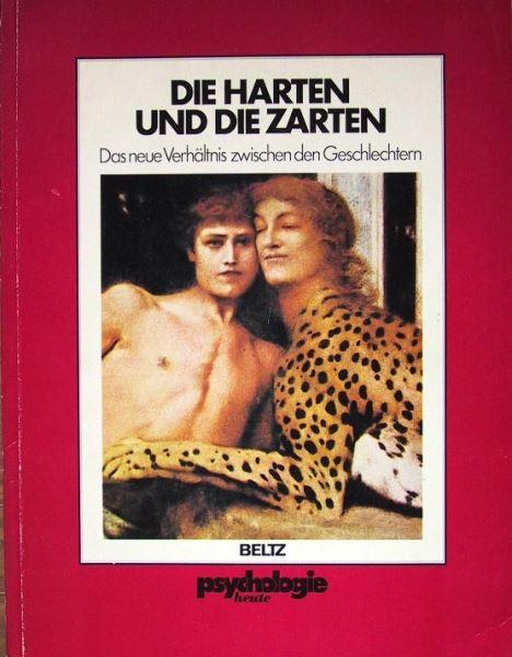 psychologie heute: Die Harten und die Zarten - Das neue Verhältnis zwischen den Geschlechtern.