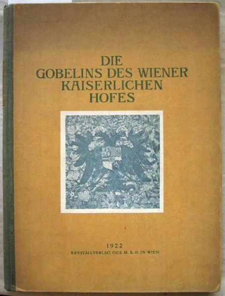 Schmitz, Hermann: Die Gobelins des Wiener Kaiserlichen Hofes.