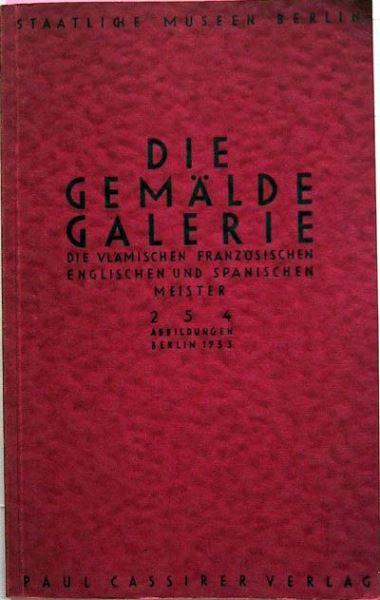 Staatliche Museen Berlin: Die Gemälde Galerie - Die Vlämischen Französischen Englischen und Spanischen Meister.