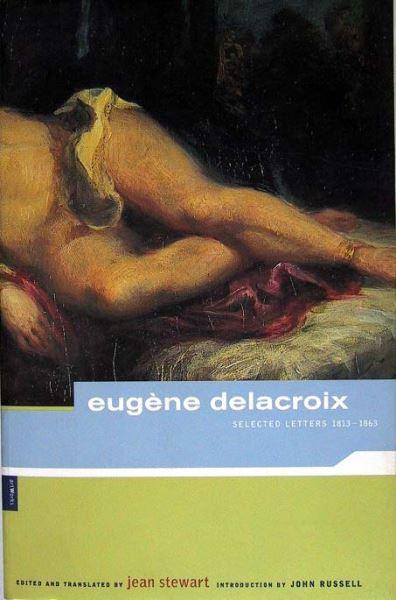 Stewart, Jean (Ed.): eugène delacroix - selected letters 1813 -1863.