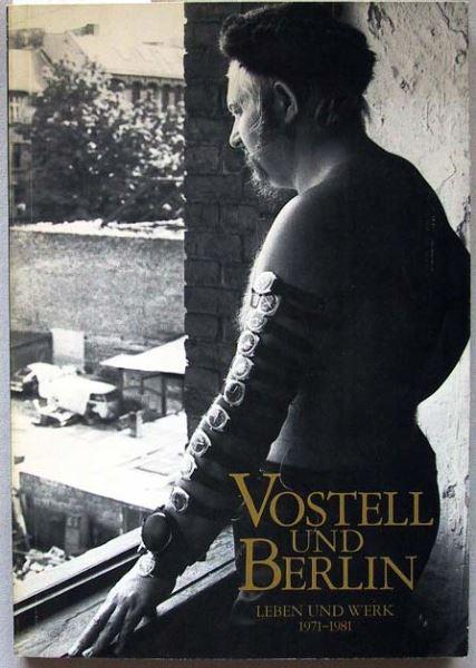 Vostell und Berlin. Leben und Werk 1971-1981.