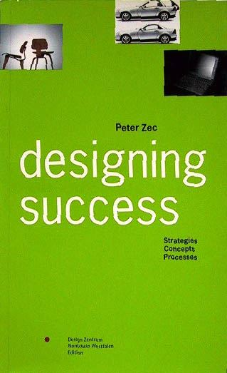 Zec, Peter: designing sucess - strategies, Concepts, Processes.