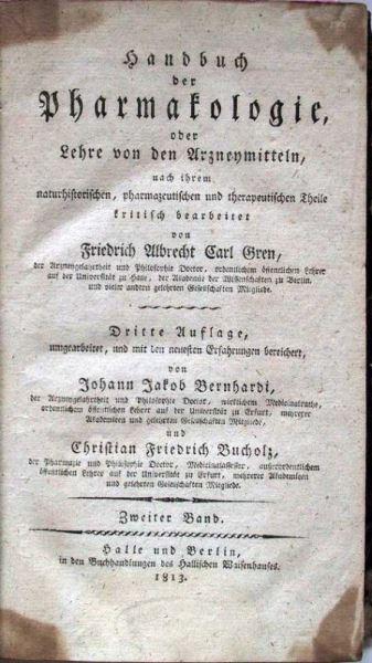 Gren, Friedrich Albrecht Carl: Handbuch der Pharmakologie oder Lehre von den Arzneymitteln nach ihrem naturhistorischen, pharmazeutischen und therapeutischen Theile kritisch bearbeitet.