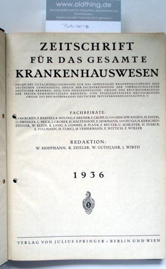 Hoffmann W., Zeitler R., Guthjahr W., Wirth J. (Schriftleitung): Zeitschrift für das gesamte Krankenhauswesen. [1936].