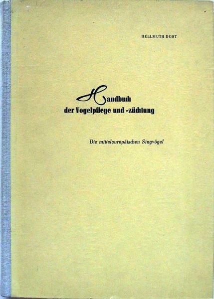 Dost, Hellmuth: Handbuch der Vogelpflege und -züchtung. Die mitteleuropäischen Singvögel.
