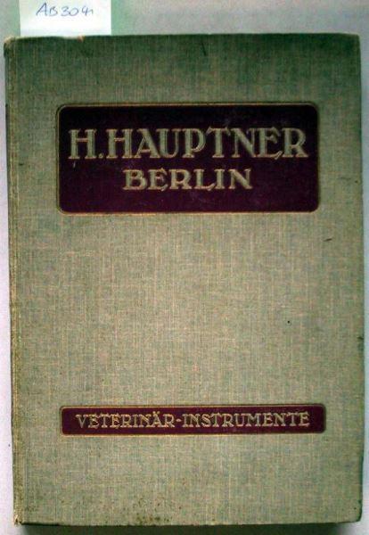 Katalog der Instrumenten-Fabrik für Tiermedizin H. Hauptner. Veterinär-Instrumente.