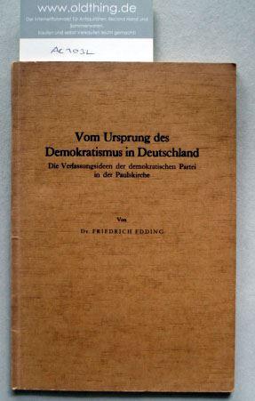 Edding, Friedrich: Vom Ursprung des Demokratismus in Deutschland. Die Verfassungsideen der demokratischen Partei in der Paulskirche.