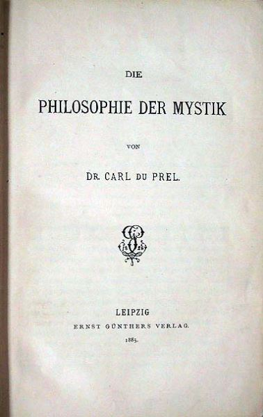 Prel, Dr. Carl du: Die Philosophie der Mystik.