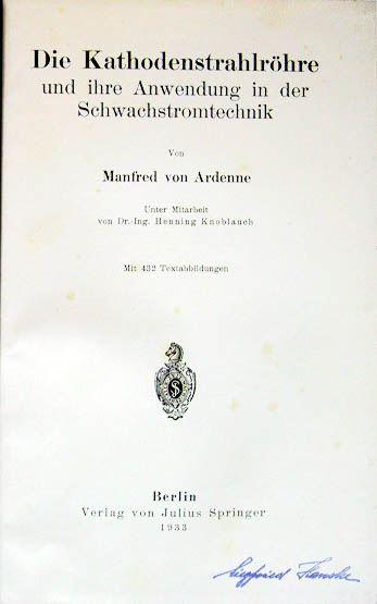Ardenne, Manfred von: Die Karthodenstrahlröhre und ihre Anwendung in der Schwachstromtechnik.