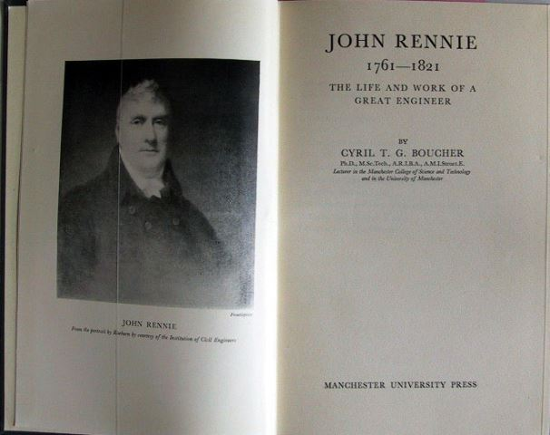 Boucher Cyril T.G.: JOHN RENNIE 1761 - 1821 - The Life and Work of a great Engineer.