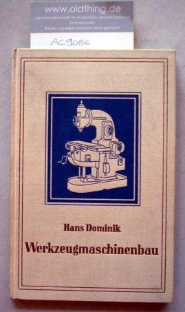 Dominik, Hans: Werkzeugmaschinen- und Werkzeugbau. Fritz Werner Aktiengesellschaft Berlin.