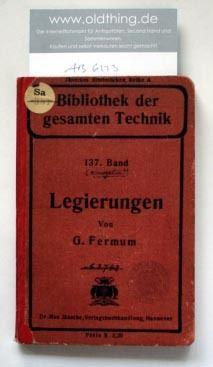 Fermum, G.: Die Legierungen, ihre Herstellung und Verwendung für gewerbliche Zwecke.