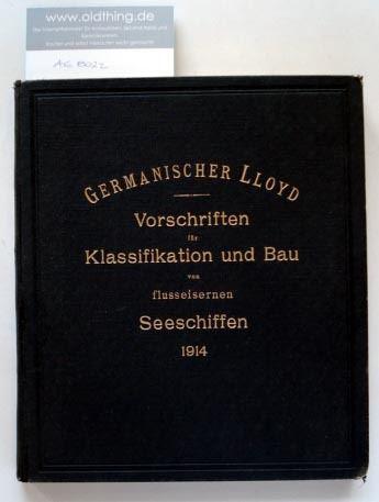 Germanischer Lloyd. Vorschriften für Klassifikation und Bau von flußeisernen Seeschiffen.