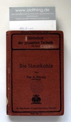 Haenig, A.: Die Steinkohle. Ihre Gewinnung und Verwertung [..].