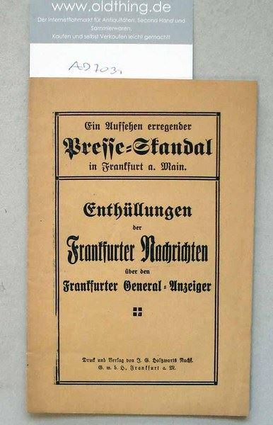 Ein Aufsehen erregender Presse-Skandal in Frankfurt a.Main. Enthüllungen der Frankfurter Nachrichten über den Frankfurter General-Anzeiger.