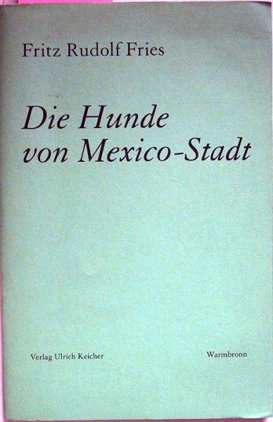 Fries, Fritz Rudolf (signiert): Die Hunde von Mexiko-Stadt.
