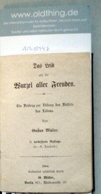 Müller, Gustav: Das Leid als Wurzel aller Freuden. Ein Beitrag zur Lösung des Rätsel des Lebens.