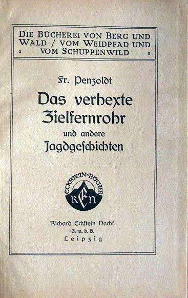Penzoldt, Fr.: Das verhexte Zielfernrohr und andere Jagdgeschichten.